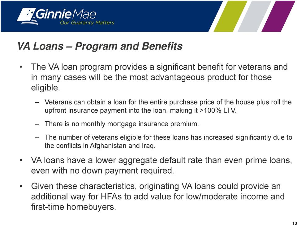 There is no monthly mortgage insurance premium. The number of veterans eligible for these loans has increased significantly due to the conflicts in Afghanistan and Iraq.