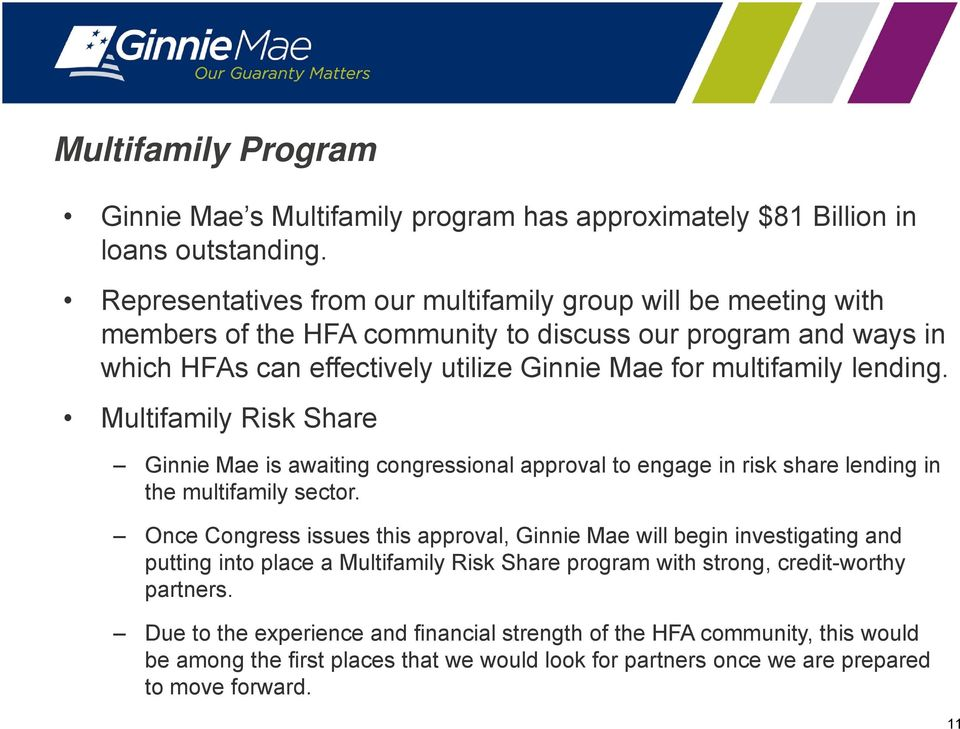lending. Multifamily Risk Share Ginnie Mae is awaiting congressional approval to engage in risk share lending in the multifamily sector.