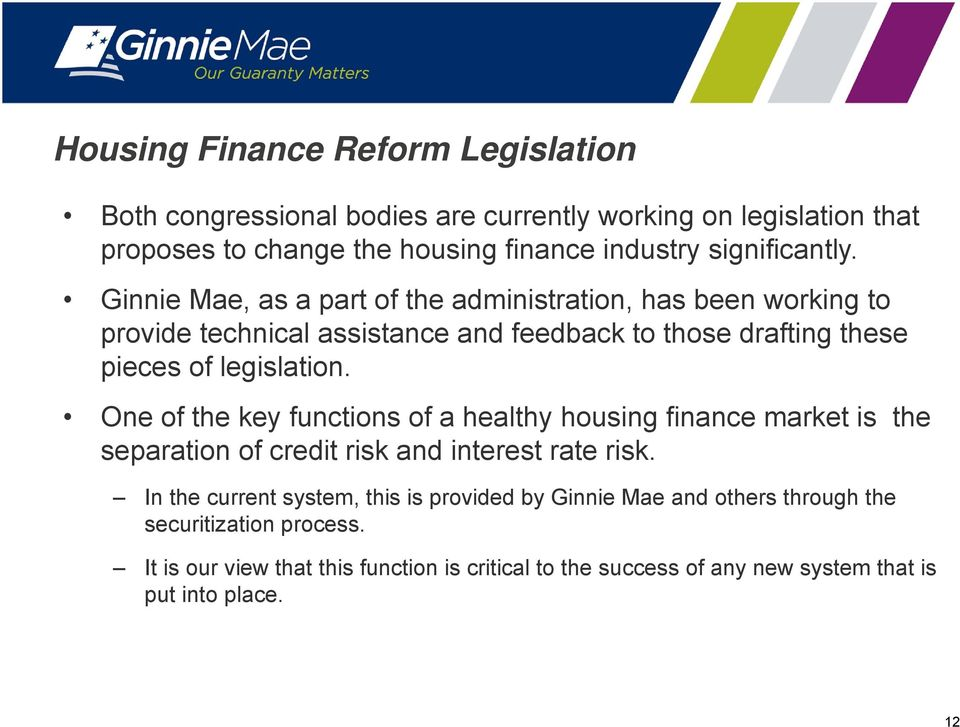 Ginnie Mae, as a part of the administration, has been working to provide technical assistance and feedback to those drafting these pieces of legislation.