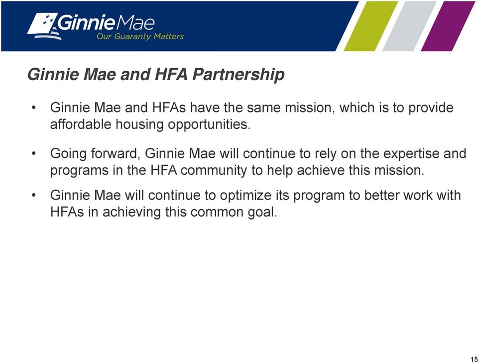 Going forward, Ginnie Mae will continue to rely on the expertise and programs in the HFA