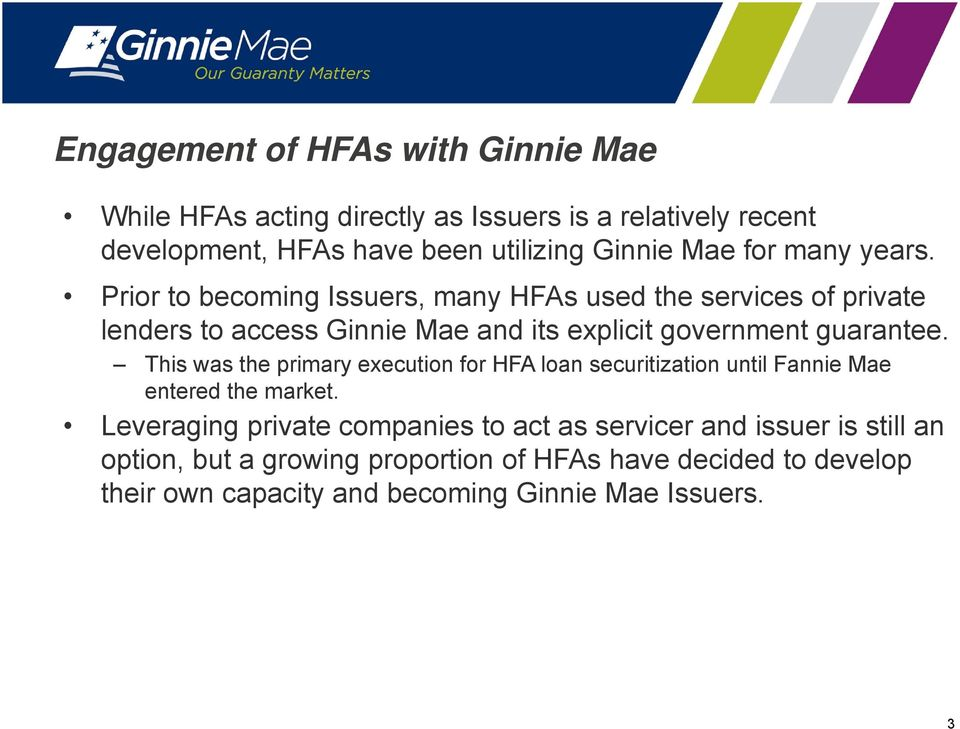 Prior to becoming Issuers, many HFAs used the services of private lenders to access Ginnie Mae and its explicit government guarantee.