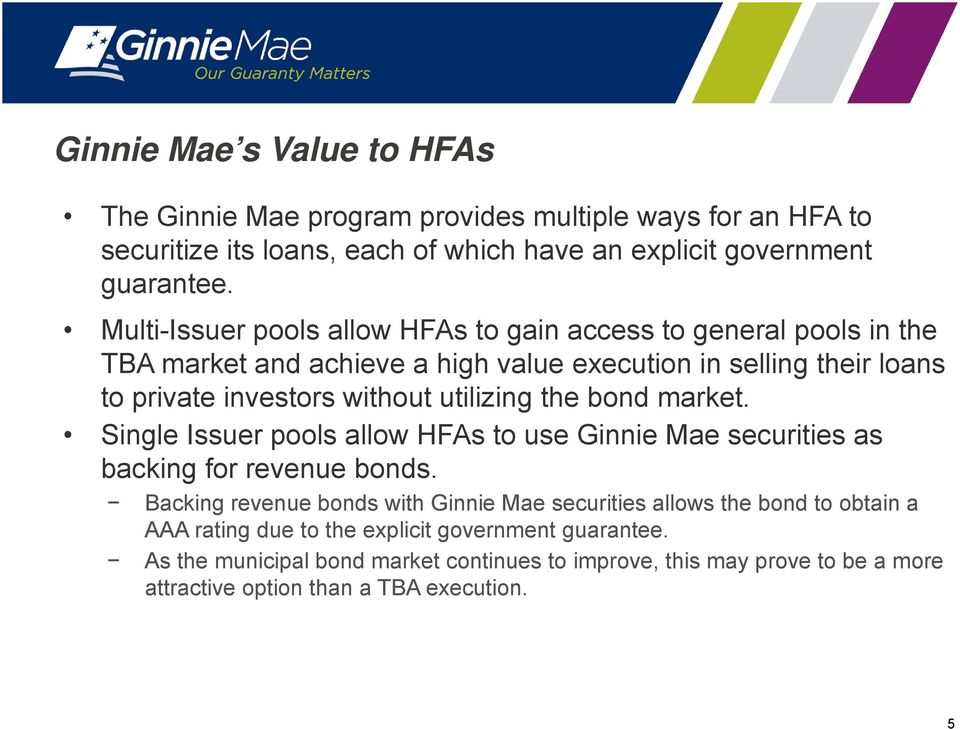 utilizing the bond market. Single Issuer pools allow HFAs to use Ginnie Mae securities as backing for revenue bonds.