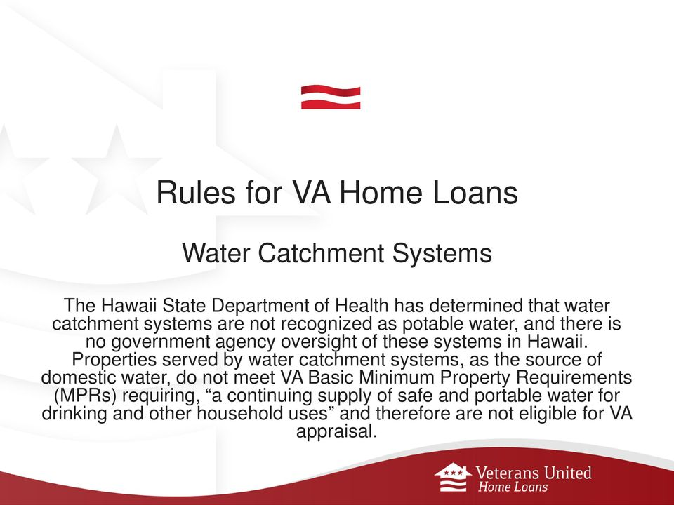 Properties served by water catchment systems, as the source of domestic water, do not meet VA Basic Minimum Property Requirements