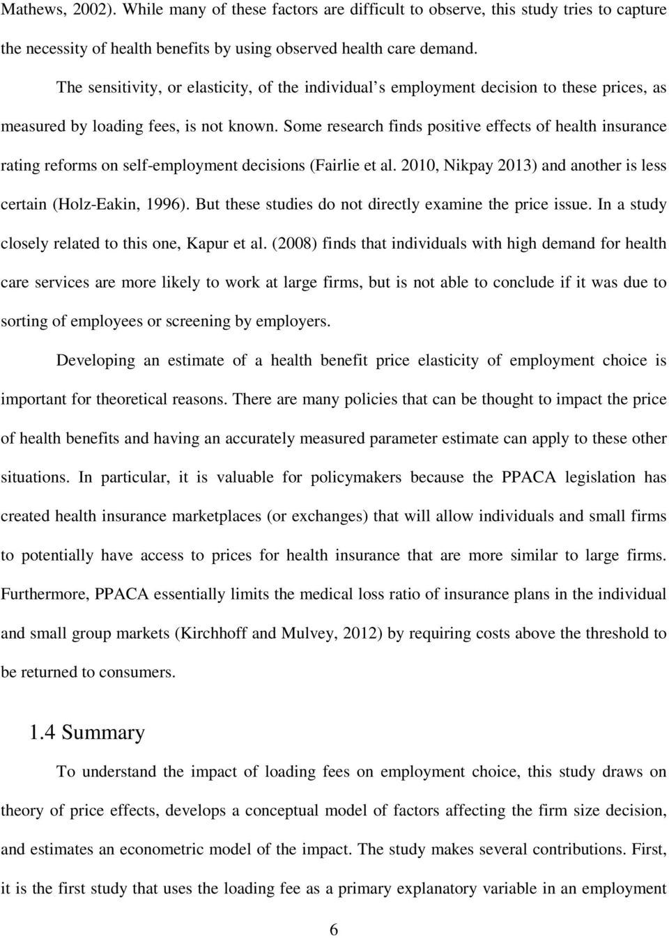 Some research finds positive effects of health insurance rating reforms on self-employment decisions (Fairlie et al. 2010, Nikpay 2013) and another is less certain (Holz-Eakin, 1996).