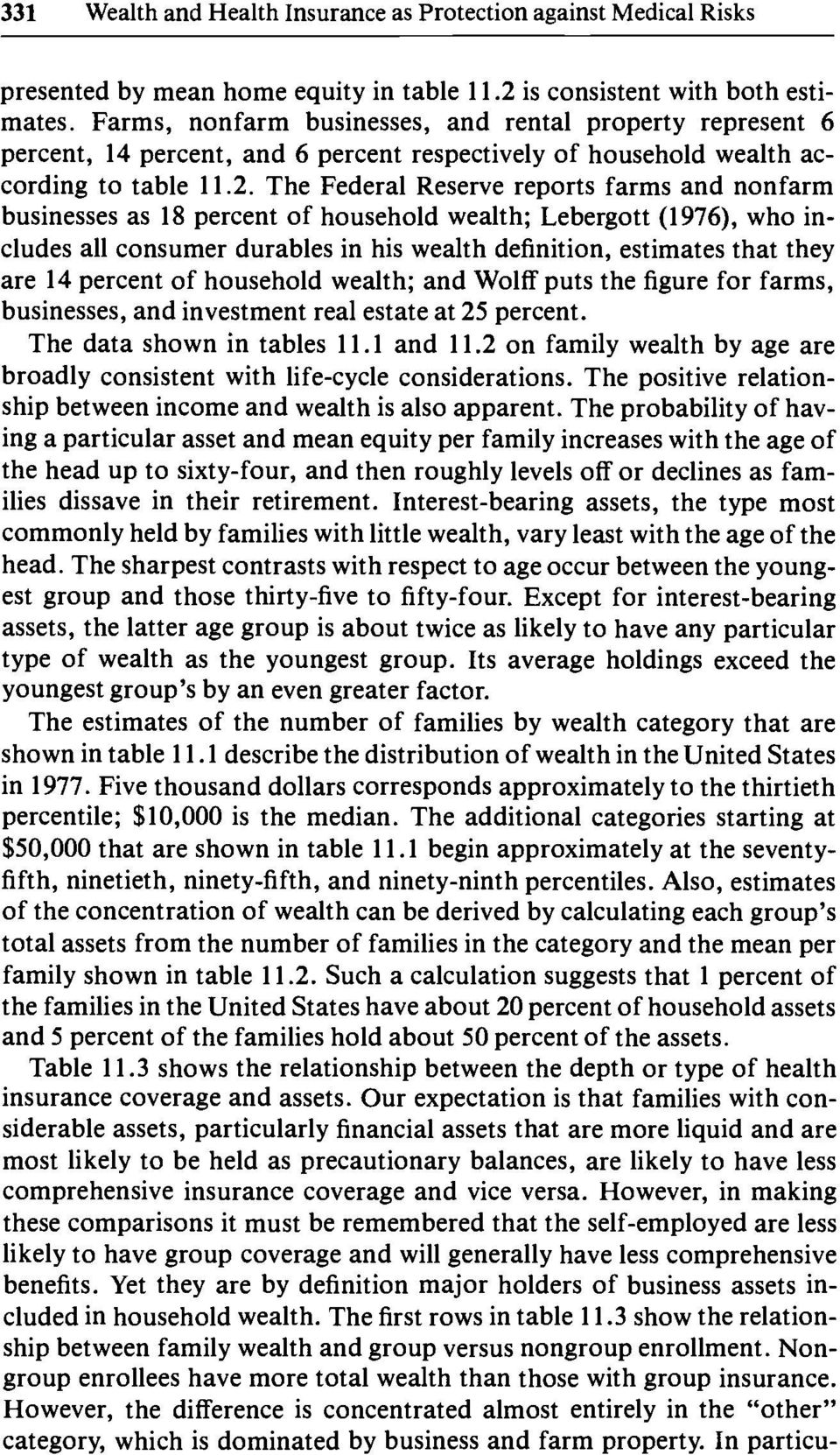 The Federal Reserve reports farms and nonfarm businesses as 18 percent of household wealth; Lebergott (1976), who includes all consumer durables in his wealth definition, estimates that they are 14