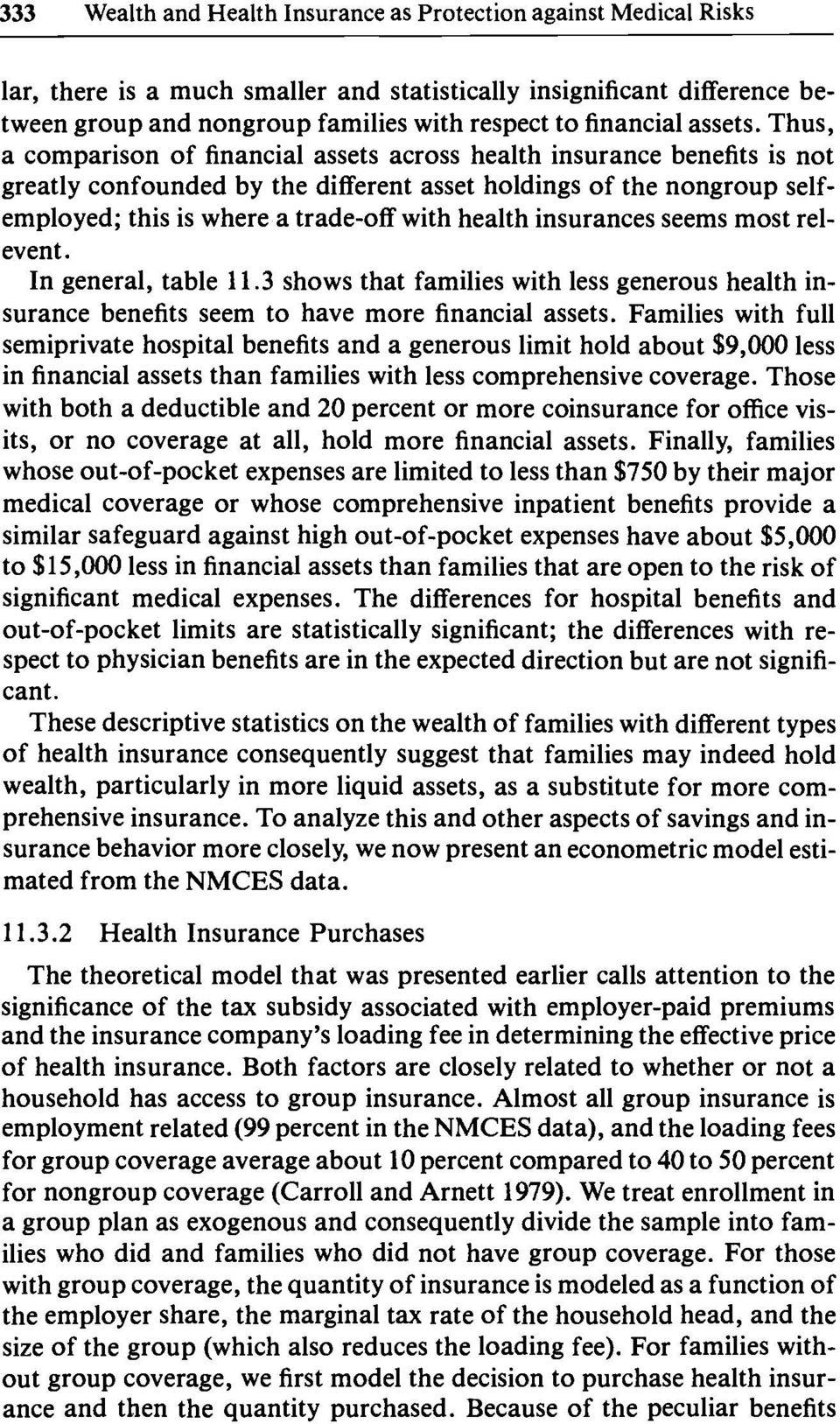 Thus, a comparison of financial assets across health insurance benefits is not greatly confounded by the different asset holdings of the nongroup selfemployed; this is where a tradeoff with health