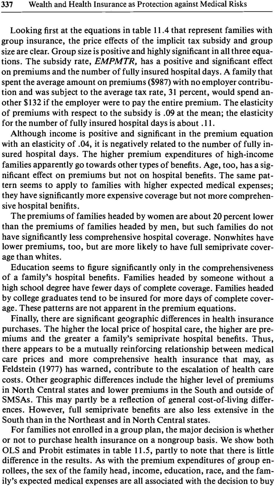 The subsidy rate, EMPMTR, has a positive and significant effect on premiums and the number of fully insured hospital days.