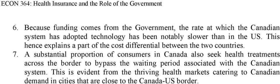A substantial proportion of consumers in Canada also seek health treatments across the border to bypass the waiting period