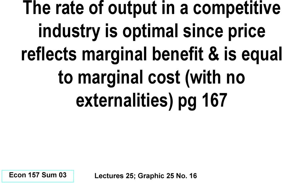 benefit & is equal to marginal cost (with no