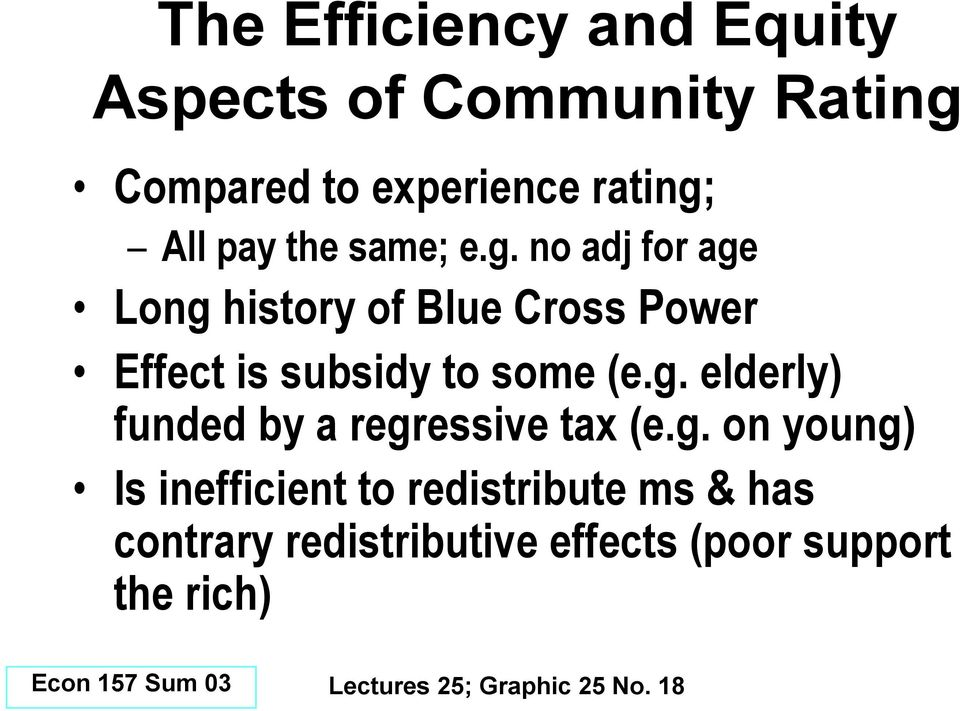 no adj for age Long history of Blue Cross Power Effect is subsidy to some (e.g. elderly) funded by a regressive tax (e.