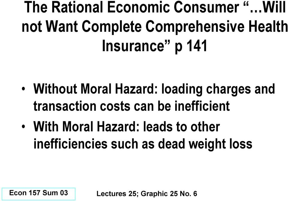 transaction costs can be inefficient With Moral Hazard: leads to