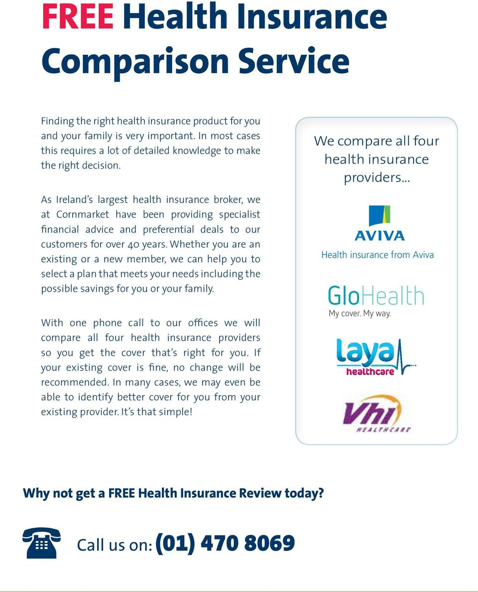 As Ireland s largest health insurance broker, we at Cornmarket have been providing specialist financial advice and preferential deals to our customers for over 40 years.
