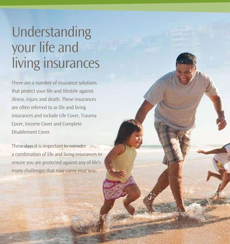 These insurances are often referred to as life and living insurances and include Life Cover, Trauma Cover, Income Cover
