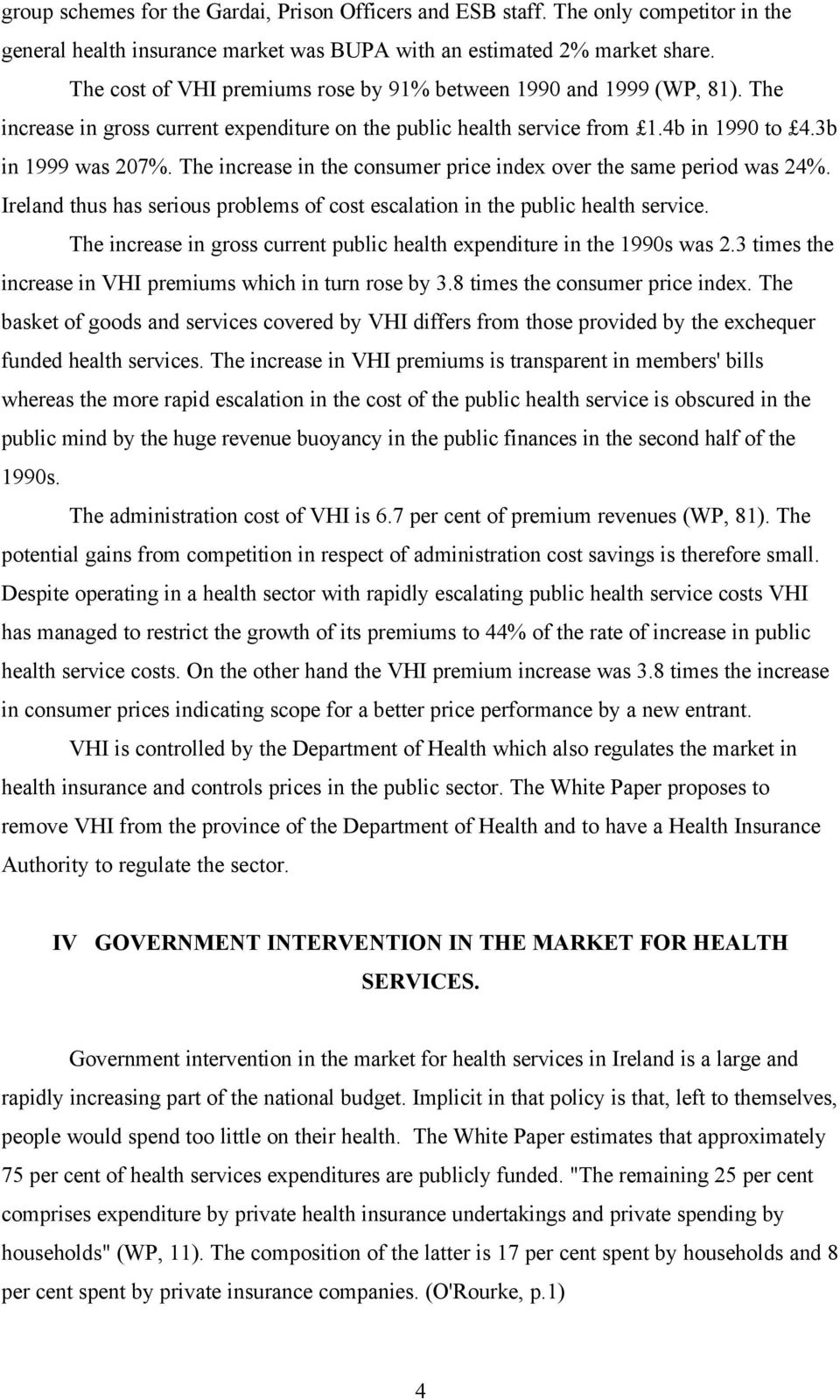 The increase in the consumer price index over the same period was 24%. Ireland thus has serious problems of cost escalation in the public health service.