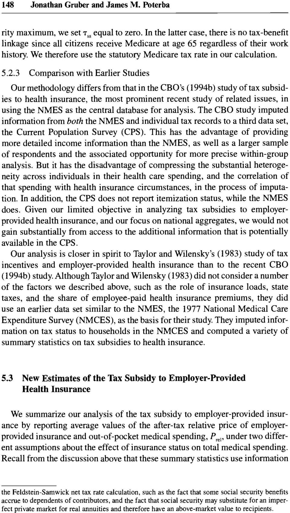 5.2.3 Comparison with Earlier Studies Our methodology differs from that in the CBO s (1994b) study of tax subsidies to health insurance, the most prominent recent study of related issues, in using