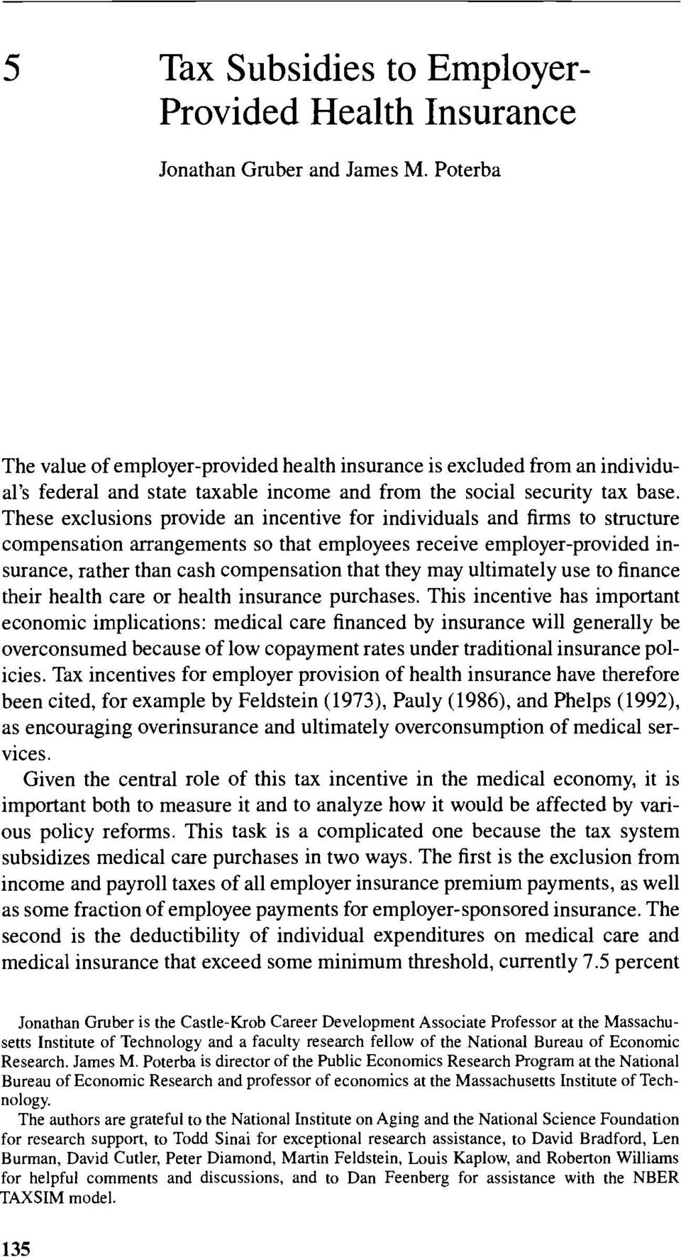 These exclusions provide an incentive for individuals and firms to structure compensation arrangements so that employees receive employer-provided insurance, rather than cash compensation that they