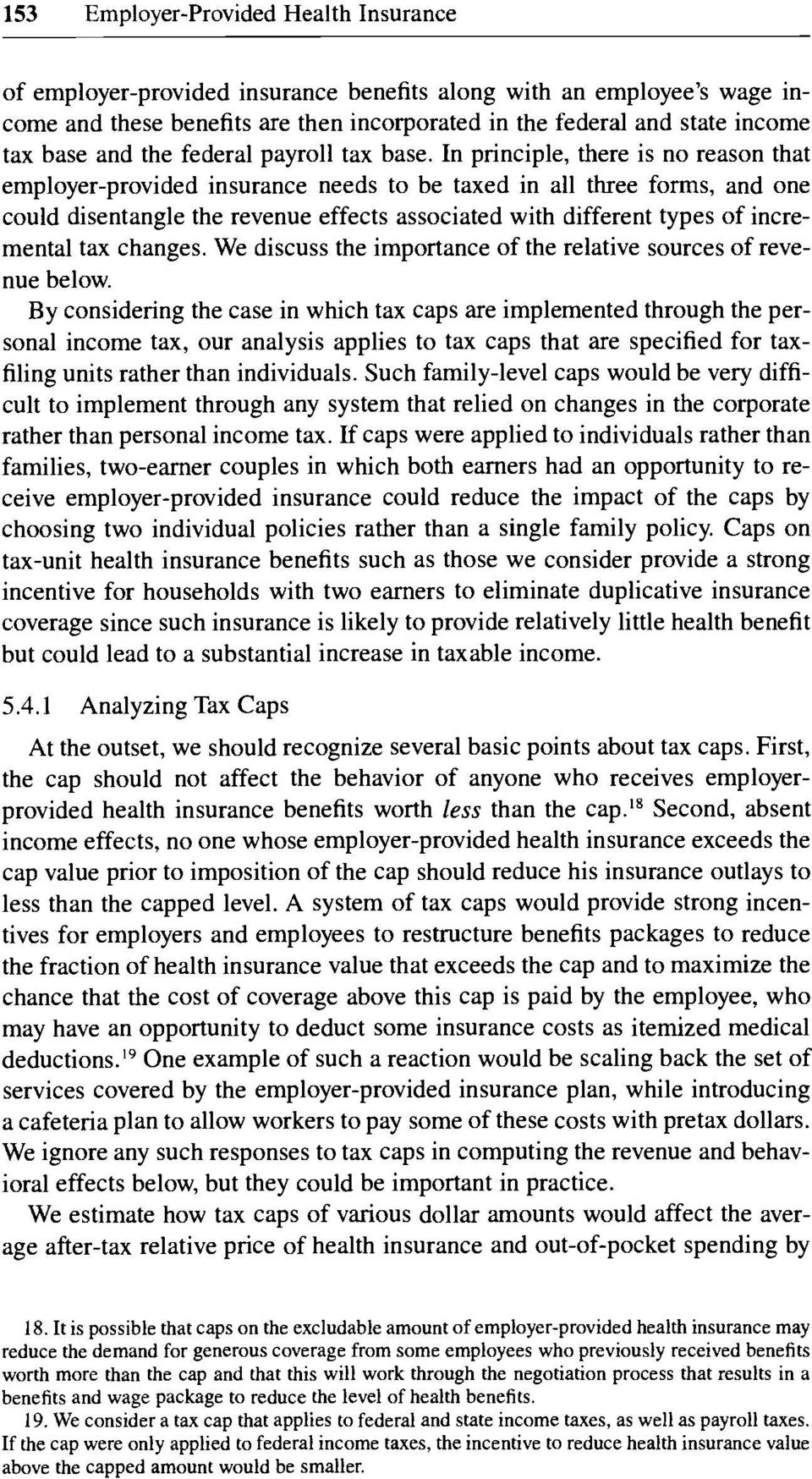 In principle, there is no reason that employer-provided insurance needs to be taxed in all three forms, and one could disentangle the revenue effects associated with different types of incremental