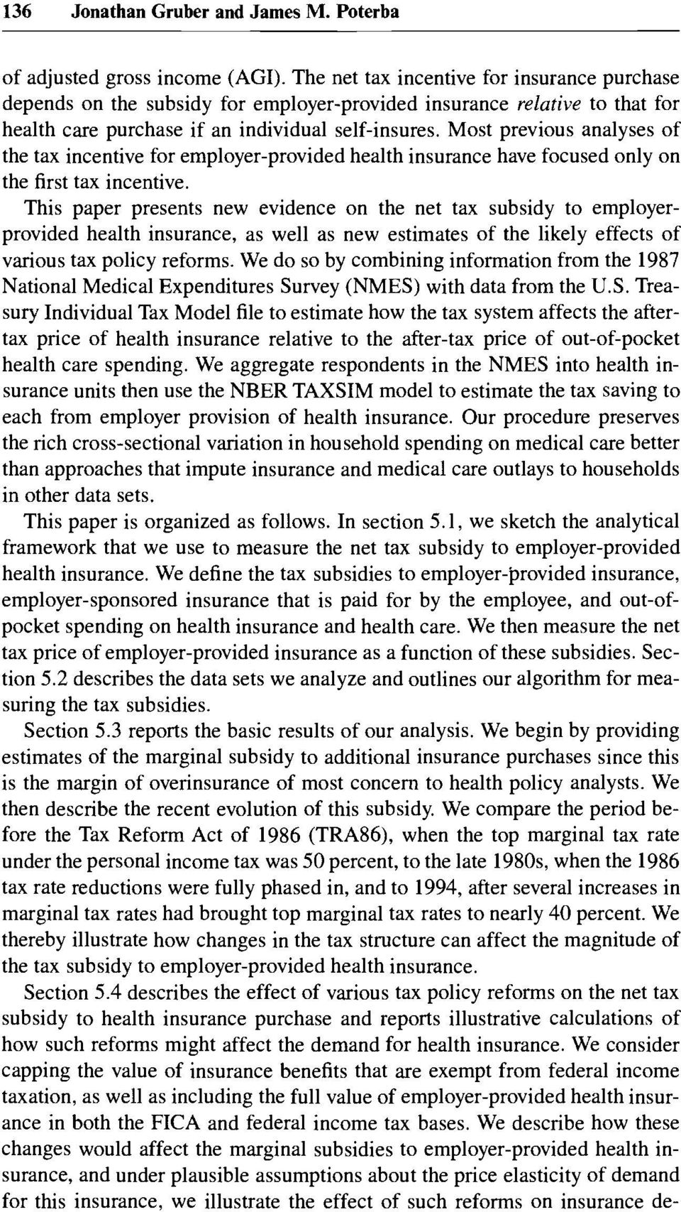 Most previous analyses of the tax incentive for employer-provided health insurance have focused only on the first tax incentive.