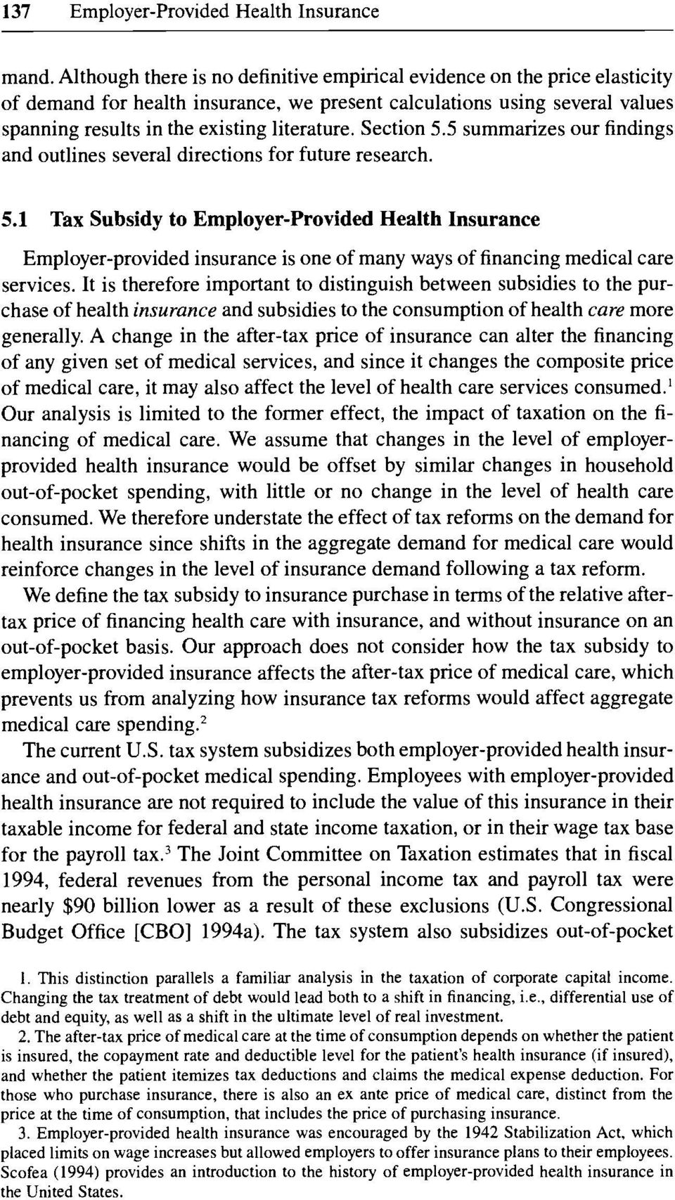 Section 5.5 summarizes our findings and outlines several directions for future research. 5.1 Tax Subsidy to Employer-Provided Health Insurance Employer-provided insurance is one of many ways of financing medical care services.