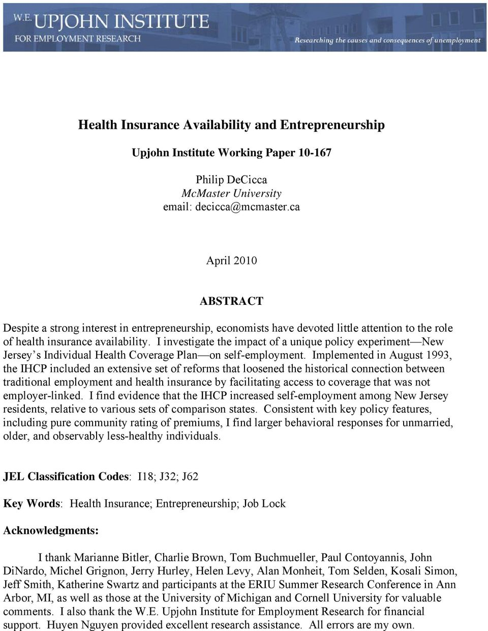 I investigate the impact of a unique policy experiment New Jersey s Individual Health Coverage Plan on self-employment.