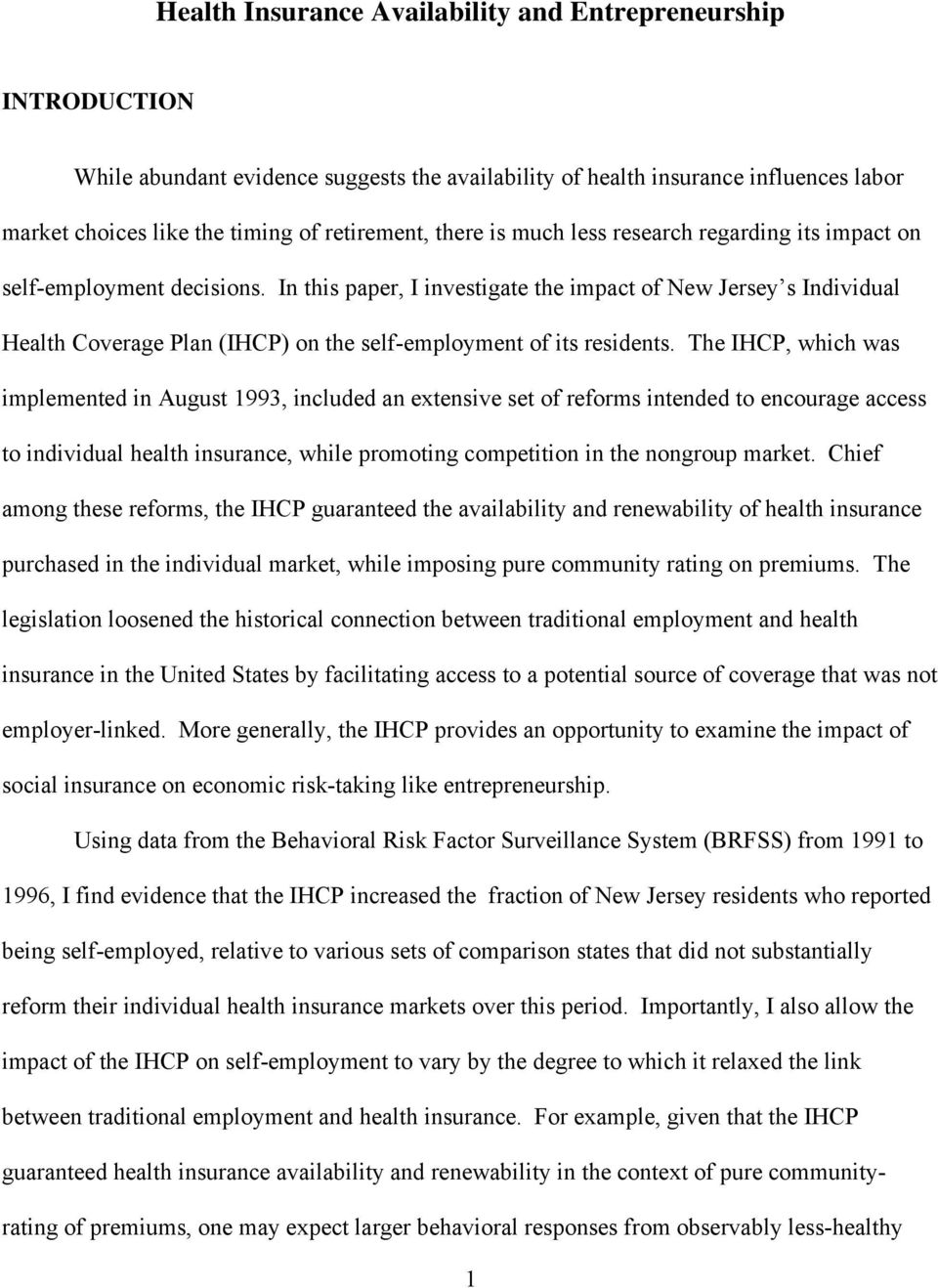 In this paper, I investigate the impact of New Jersey s Individual Health Coverage Plan (IHCP) on the self-employment of its residents.