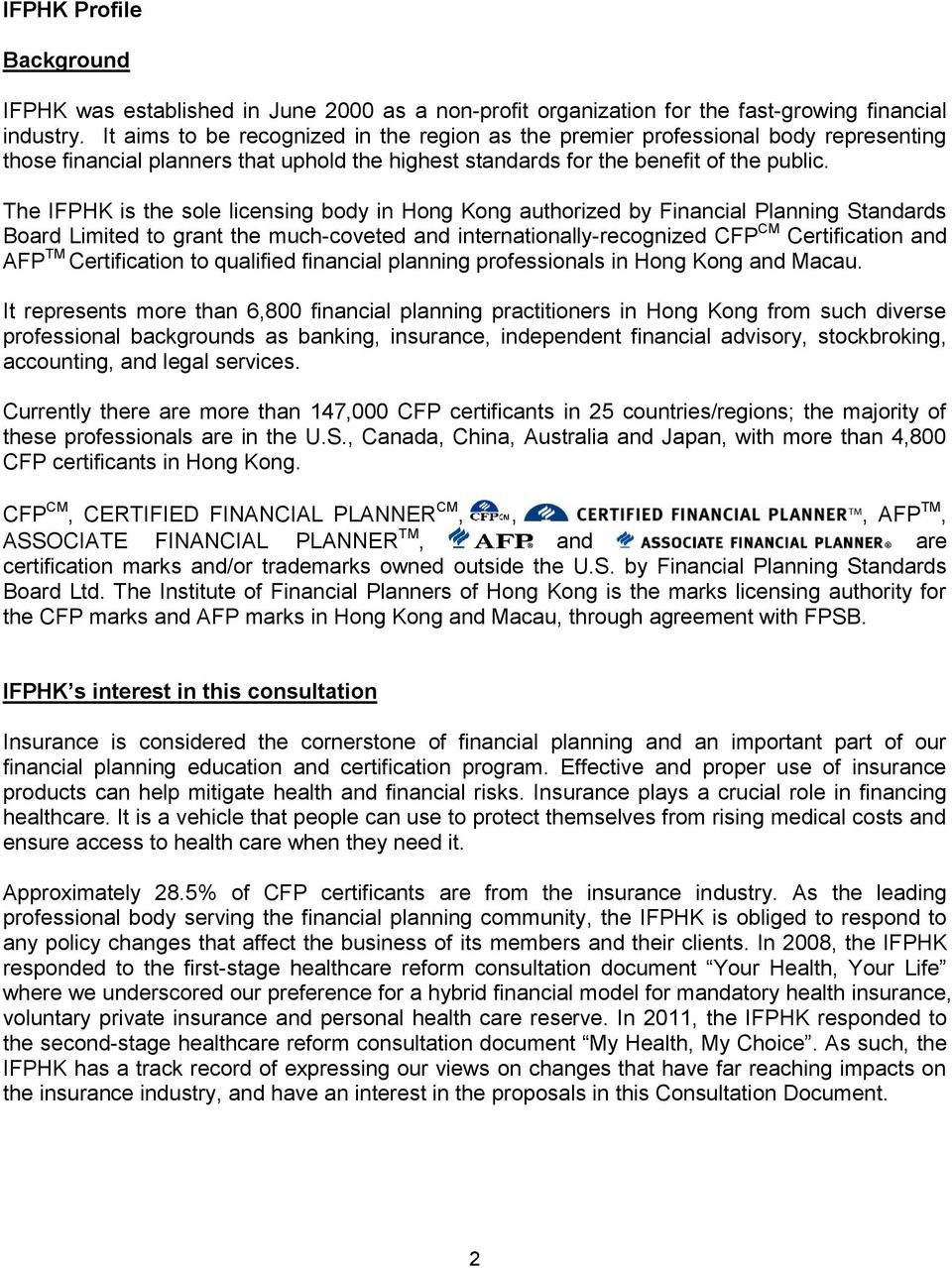 The IFPHK is the sole licensing body in Hong Kong authorized by Financial Planning Standards Board Limited to grant the much-coveted and internationally-recognized CFP CM Certification and AFP TM
