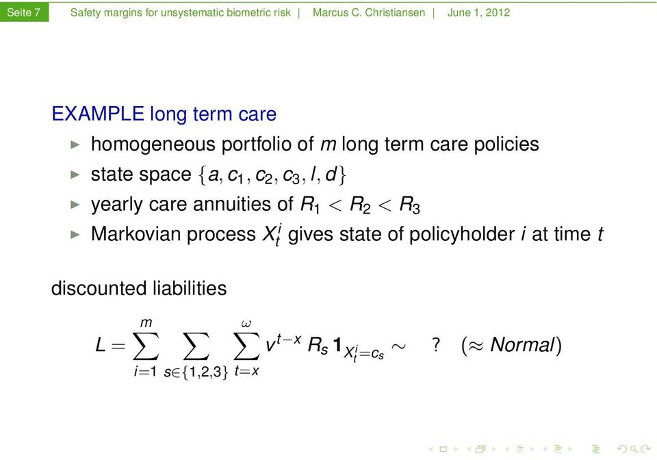 policies state space {a, c 1, c 2, c 3, l, d} yearly care annuities of R 1 < R 2 < R 3 Markovian