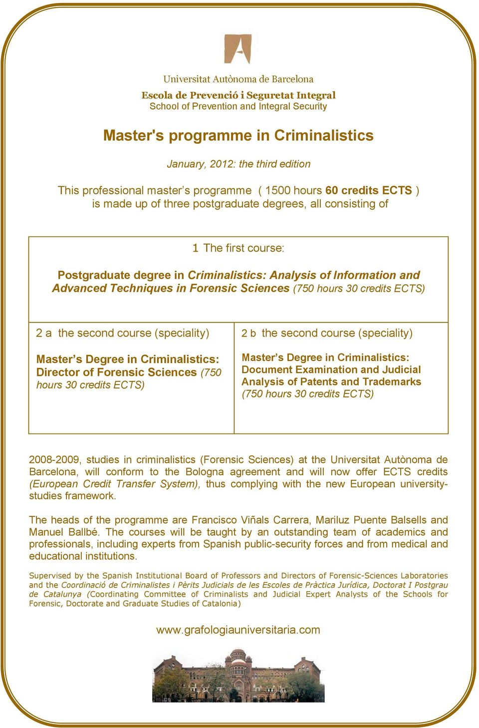 Information and Advanced Techniques in Forensic Sciences (750 hours 30 credits ECTS) 2 a the second course (speciality) Master s Degree in Criminalistics: Director of Forensic Sciences (750 hours 30