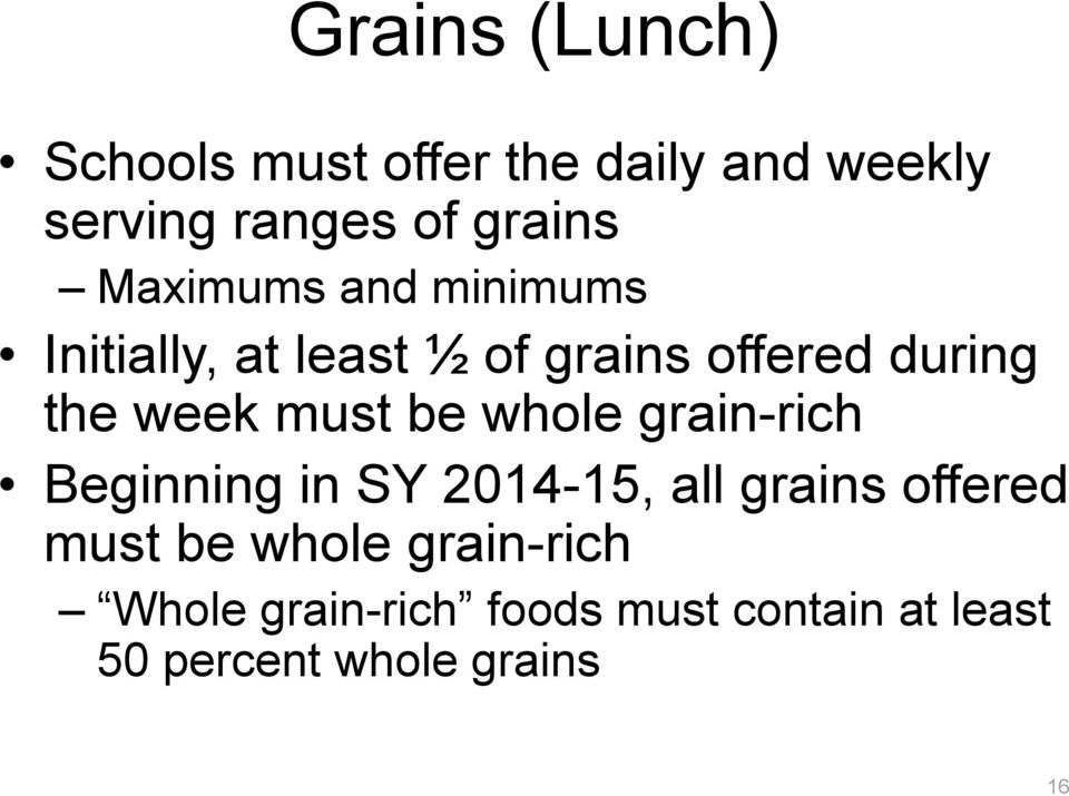 must be whole grain-rich Beginning in SY 2014-15, all grains offered must be