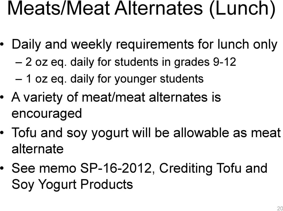 daily for younger students A variety of meat/meat alternates is encouraged Tofu