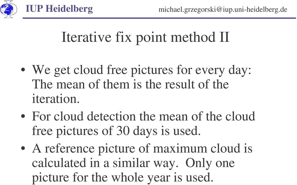 For cloud detection the mean of the cloud free pictures of 30 days is used.