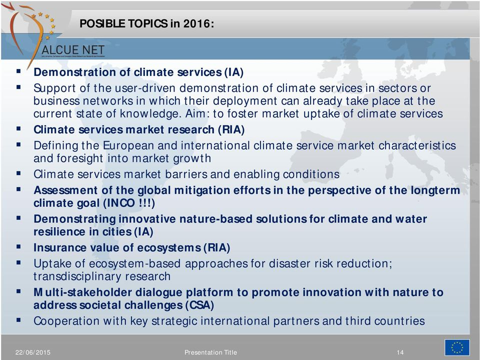 Aim: to foster market uptake of climate services Climate services market research (RIA) Defining the European and international climate service market characteristics and foresight into market growth