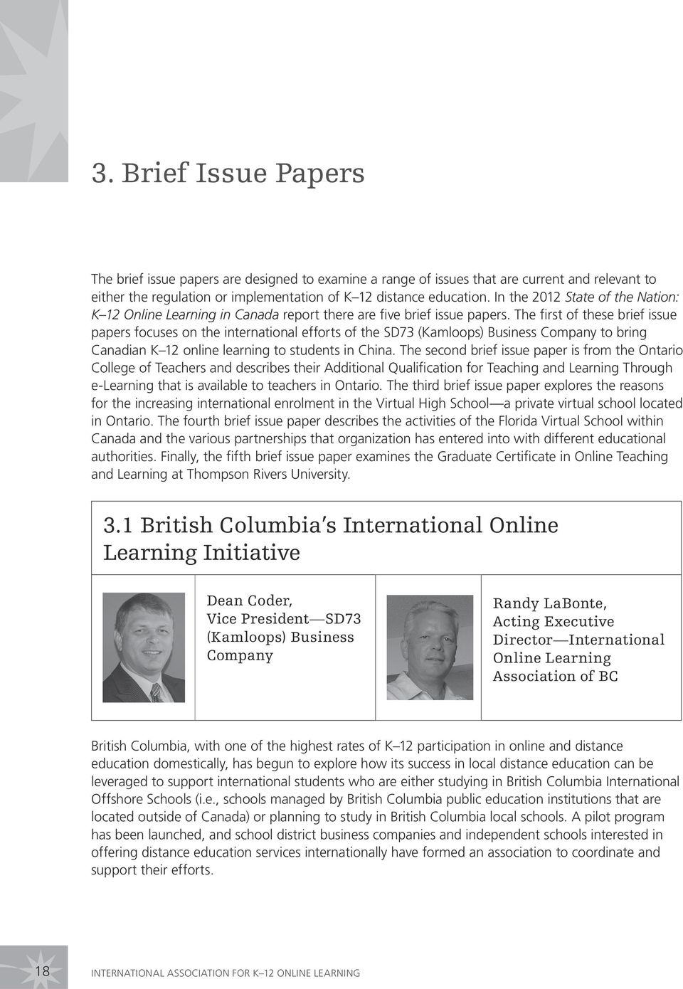 The first of these brief issue papers focuses on the international efforts of the SD73 (Kamloops) Business Company to bring Canadian K 12 online learning to students in China.