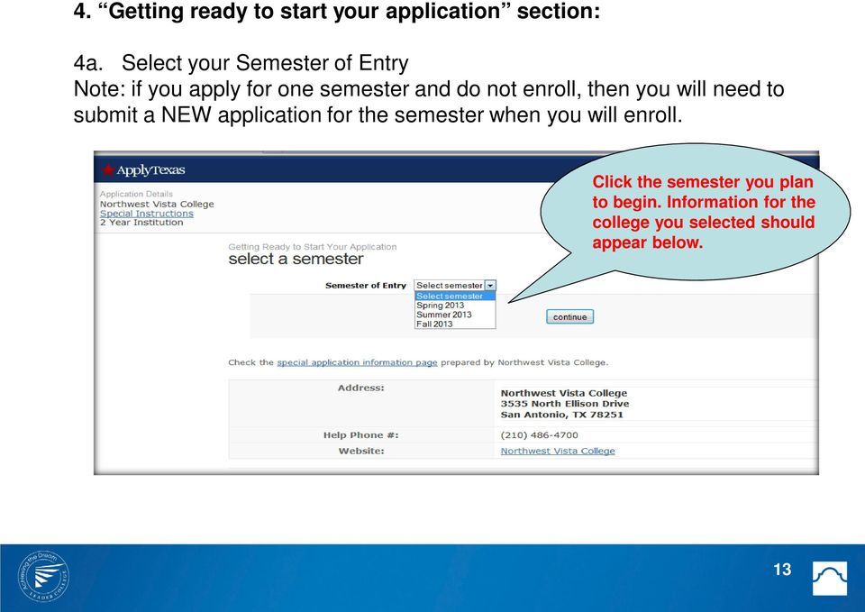 enroll, then you will need to submit a NEW application for the semester when you