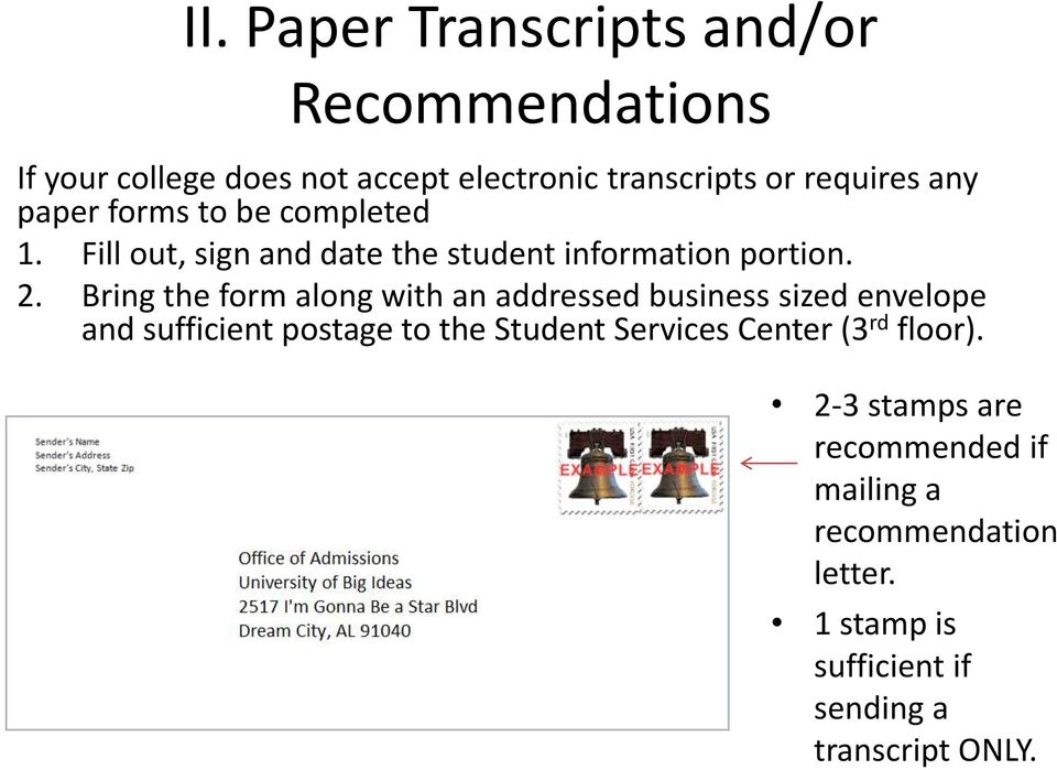 Bring the form along with an addressed business sized envelope and sufficient postage to the Student Services