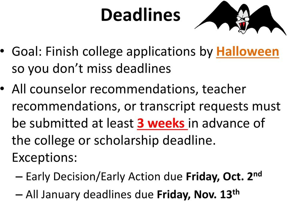 submitted at least 3 weeks in advance of the college or scholarship deadline.