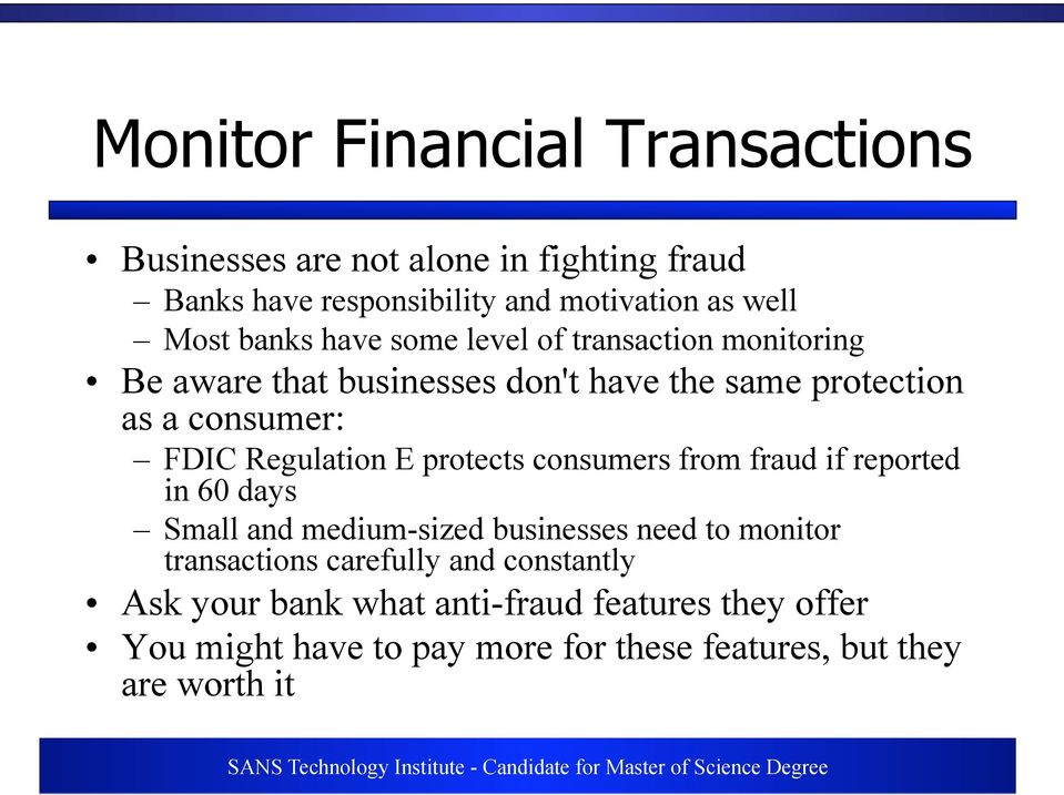 Regulation E protects consumers from fraud if reported in 60 days Small and medium-sized businesses need to monitor transactions