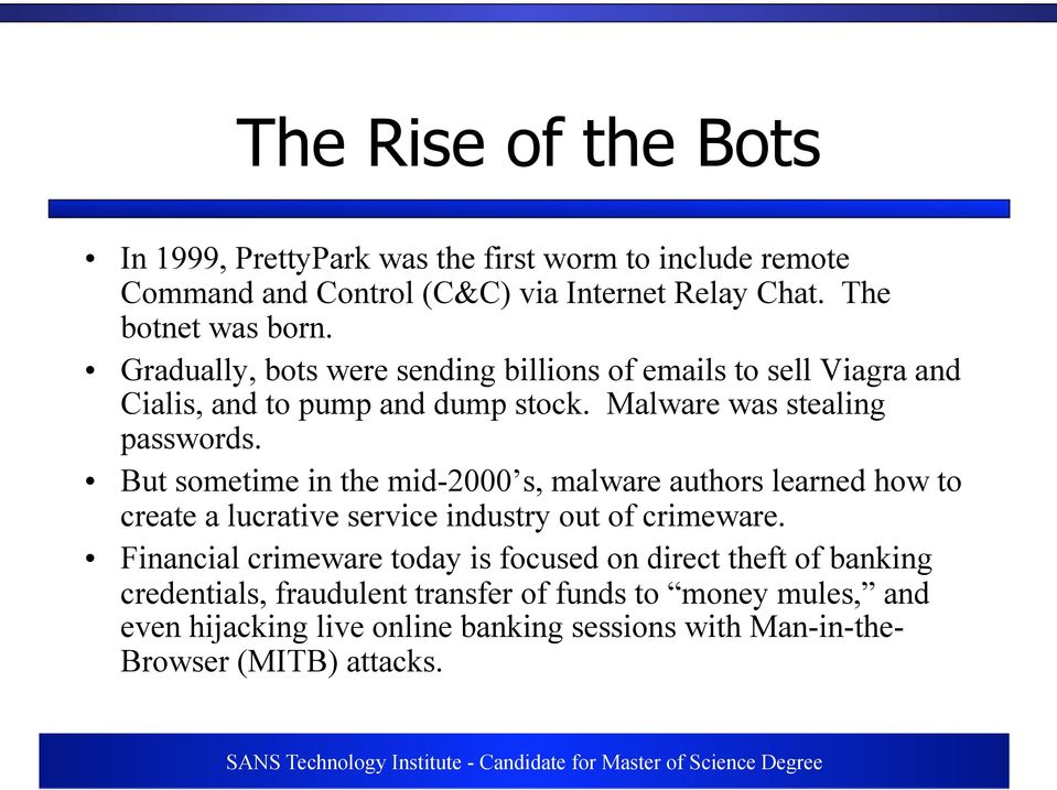But sometime in the mid-2000 s, malware authors learned how to create a lucrative service industry out of crimeware.