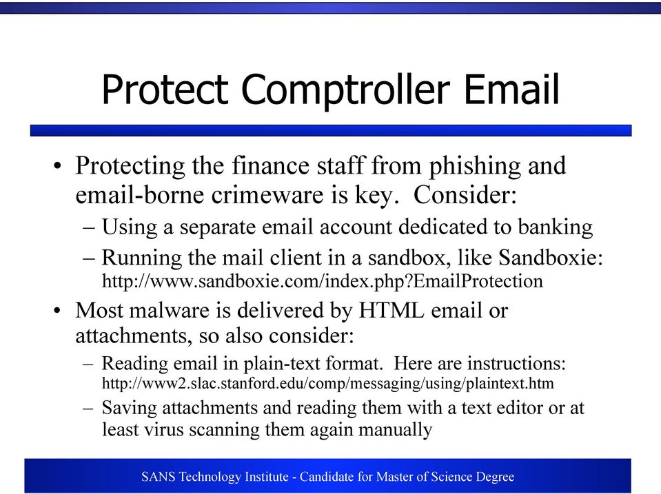 com/index.php?emailprotection Most malware is delivered by HTML email or attachments, so also consider: Reading email in plain-text format.