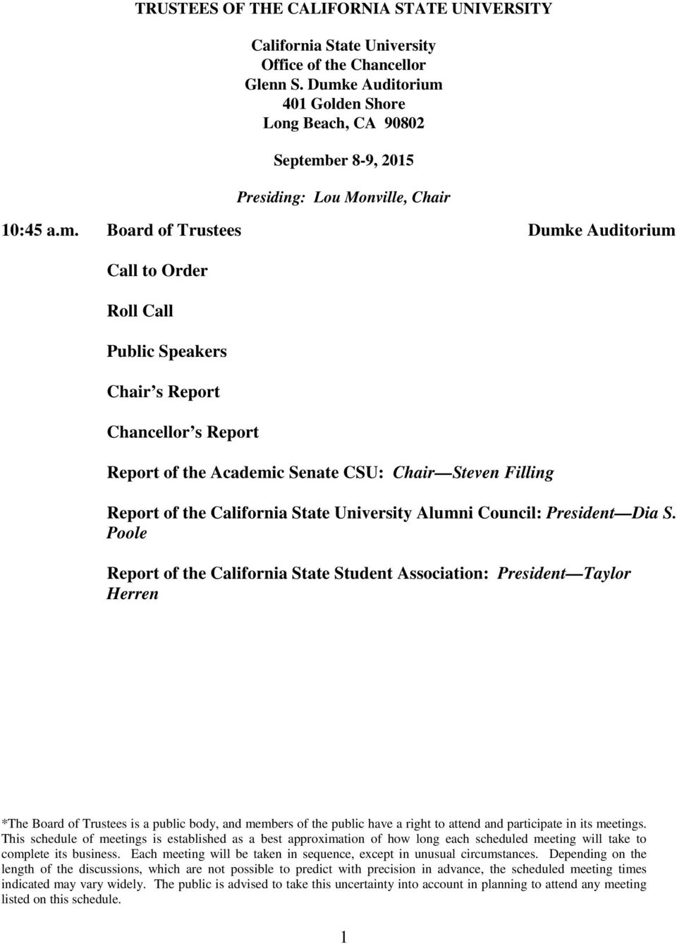 Report Chancellor s Report Report of the Academic Senate CSU: Chair Steven Filling Report of the California State University Alumni Council: President Dia S.