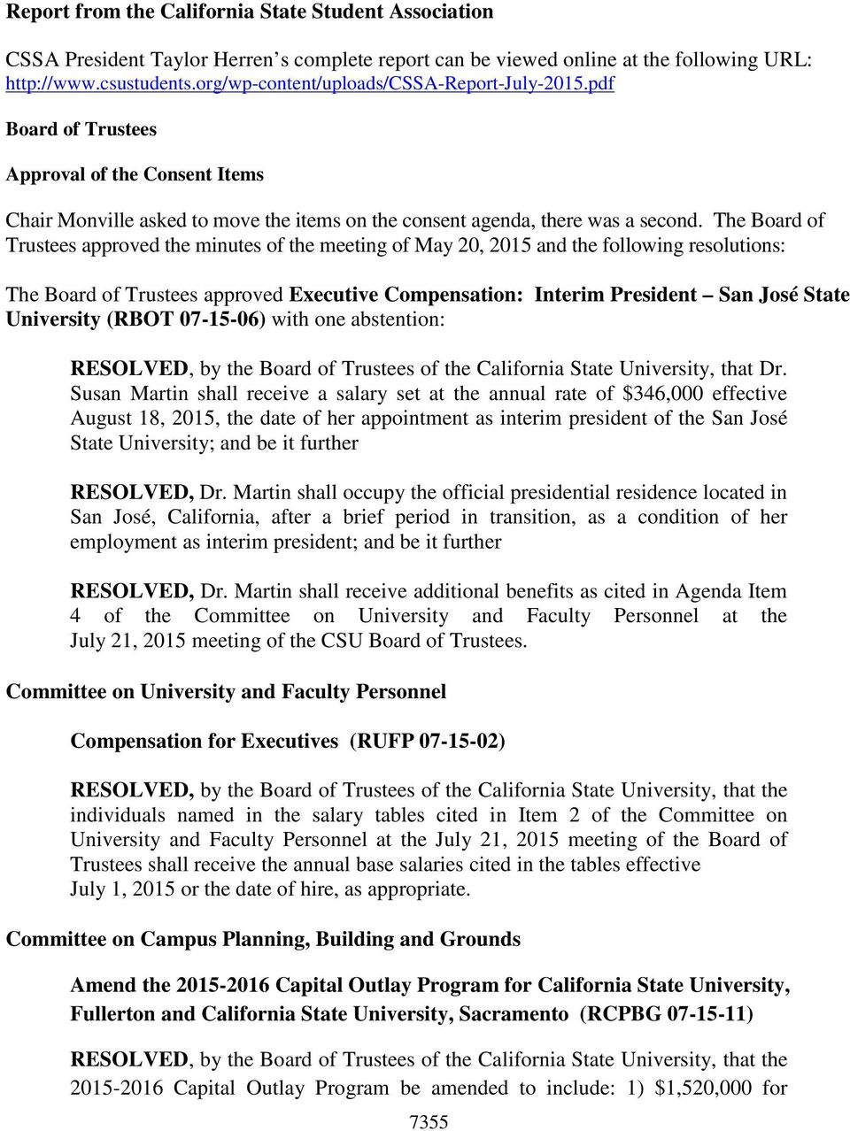 The Board of Trustees approved the minutes of the meeting of May 20, 2015 and the following resolutions: The Board of Trustees approved Executive Compensation: Interim President San José State