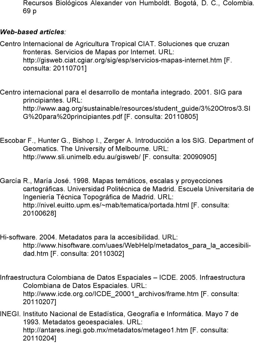 SIG para principiantes. URL: http://www.aag.org/sustainable/resources/student_guide/3%20otros/3.si G%20para%20principiantes.pdf [F. consulta: 20110805] Escobar F., Hunter G., Bishop I., Zerger A.