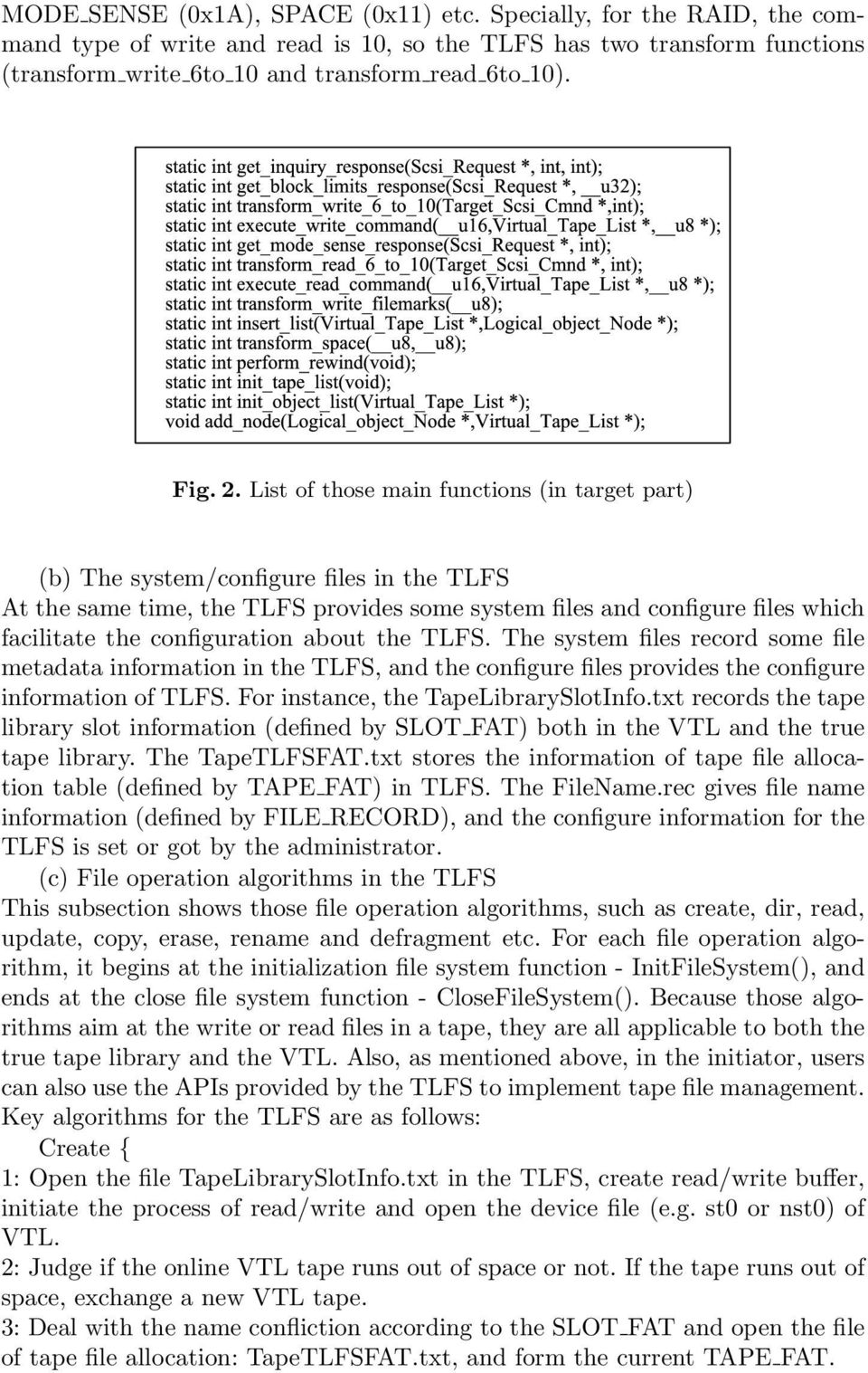 configuration about the TLFS. The system files record some file metadata information in the TLFS, and the configure files provides the configure information of TLFS.