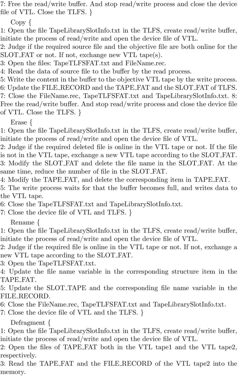 4: Read the data of source file to the buffer by the read process. 5: Write the content in the buffer to the objective VTL tape by the write process.