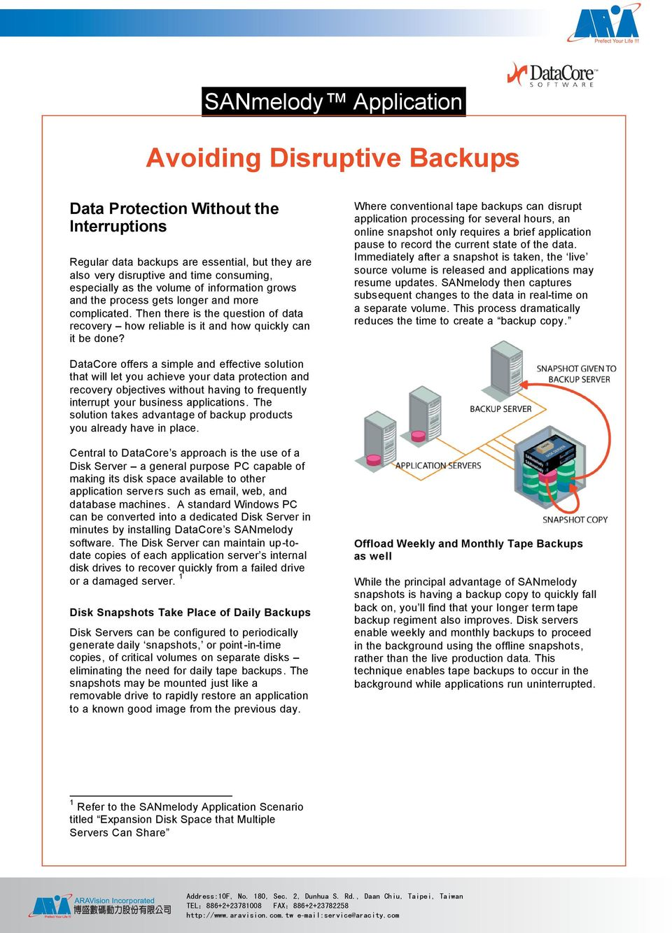 Where conventional tape backups can disrupt application processing for several hours, an online snapshot only requires a brief application pause to record the current state of the data.