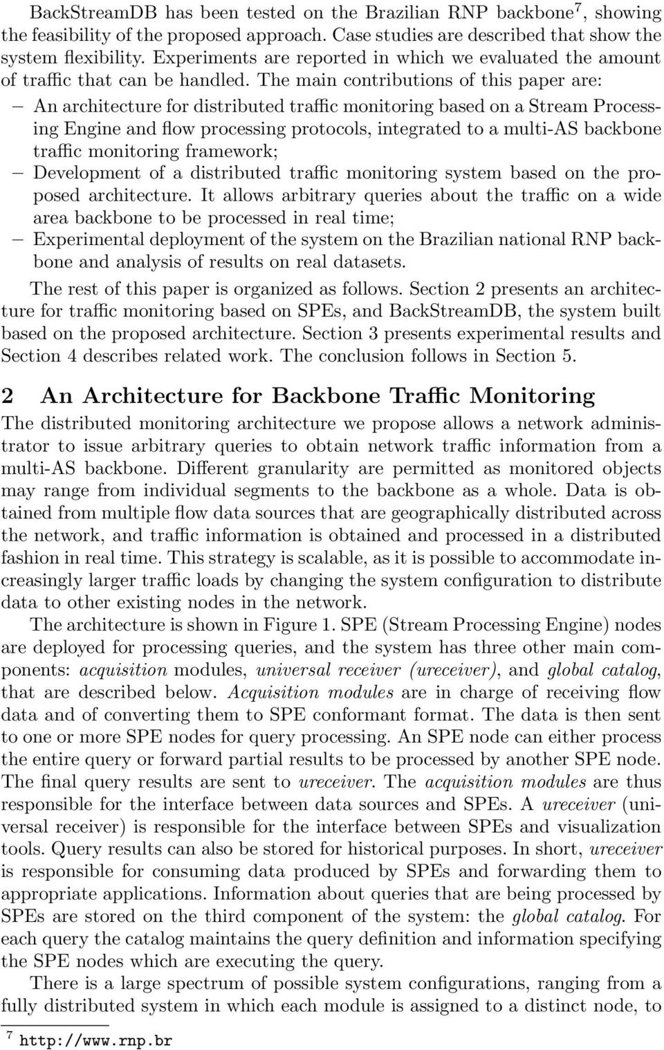 The main contributions of this paper are: An architecture for distributed traffic monitoring based on a Stream Processing Engine and flow processing protocols, integrated to a multi-as backbone
