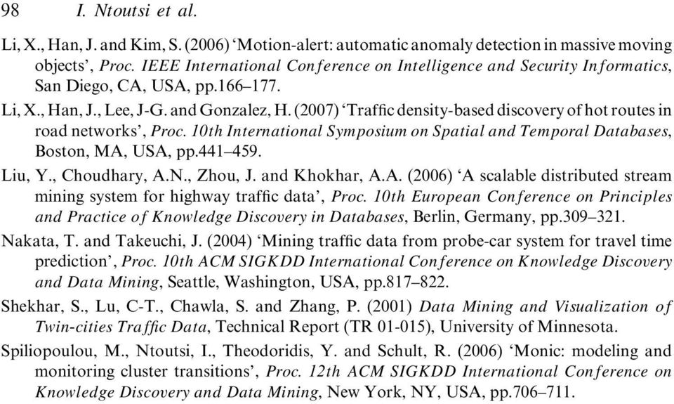 (2007) Traffic density-based discovery of hot routes in road networks, Proc. 10th International Symposium on Spatial and Temporal Databases, Boston, MA, USA, pp.441 459. Liu, Y., Choudhary, A.N.
