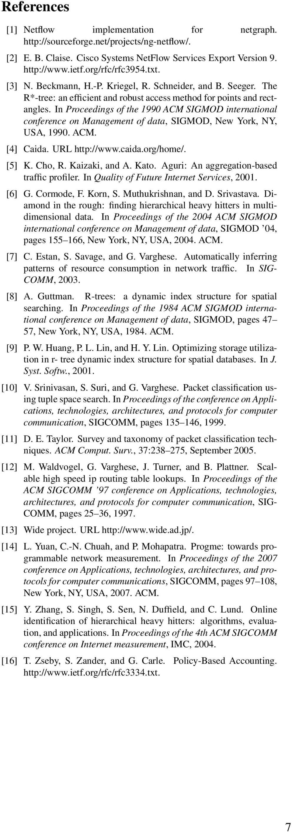 In Proceedings of the 1990 ACM SIGMOD international conference on Management of data, SIGMOD, New York, NY, USA, 1990. ACM. [4] Caida. URL http://www.caida.org/home/. [5] K. Cho, R. Kaizaki, and A.