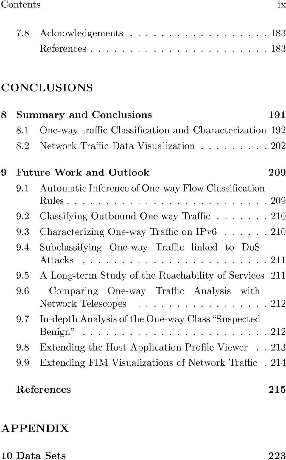 3 CharacterizingOne-wayTrafficonIPv6...210 9.4 Subclassifying One-way Traffic linked to DoS Attacks...211 9.5 A Long-term Study of the Reachability of Services 211 9.