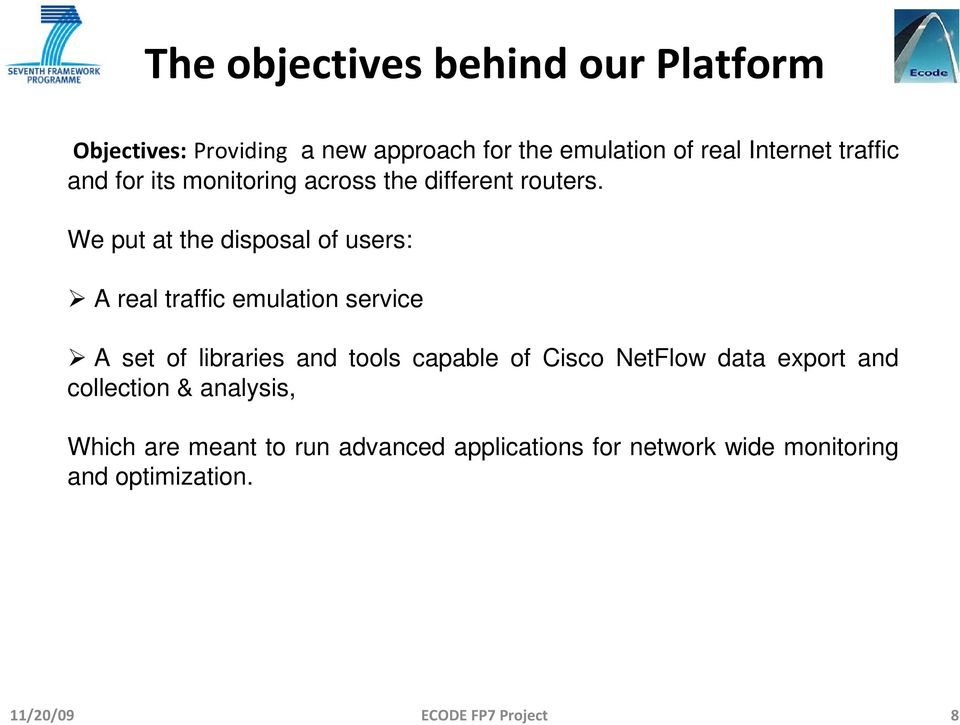 We put at the disposal of users: A real traffic emulation service A set of libraries and tools capable of Cisco